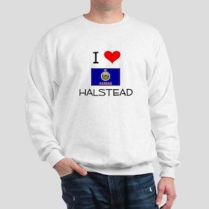 I Love HALSTEAD Kansas Sweatshirt