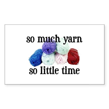 So Much Yarn, So Little Time Rectangle Sticker