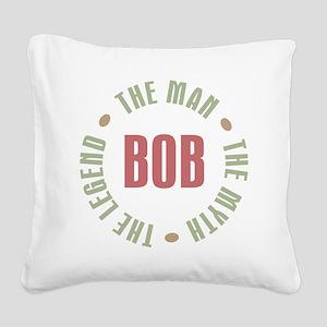 Bob The Man The Myth The Lege Square Canvas Pillow