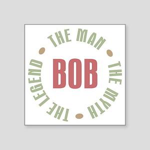 "Bob The Man The Myth The Le Square Sticker 3"" x 3"""