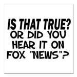 """IS THAT TRUE? Square Car Magnet 3"""" x 3"""""""