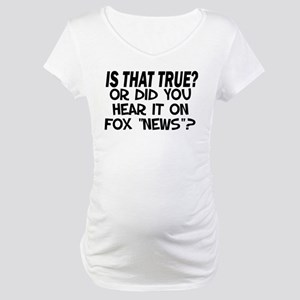 IS THAT TRUE? Maternity T-Shirt