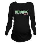 Birding Slut Long Sleeve Maternity T-Shirt