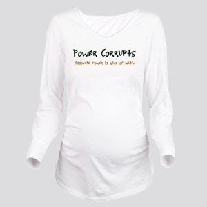Power Corrupts Long Sleeve Maternity T-Shirt