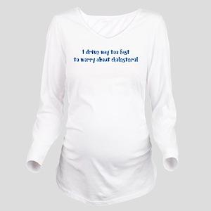 Drive too Fast Long Sleeve Maternity T-Shirt