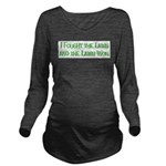 I Fought the Lawn Long Sleeve Maternity T-Shirt