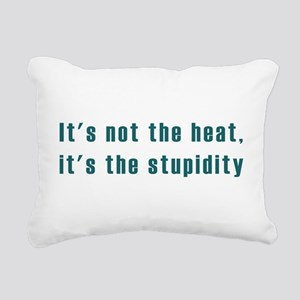 Its not the heat Rectangular Canvas Pillow