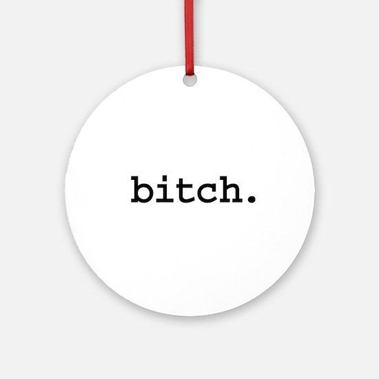 bitch. Ornament (Round)
