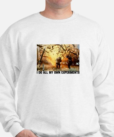 I DO ALL MY OWN EXPERIMENTS 2 Sweatshirt