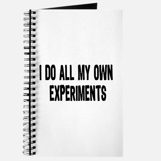 I DO ALL MY OWN EXPERIMENTS 3 Journal