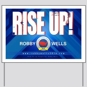Rise Up! Robby Wells For President 2016 Yard Sign