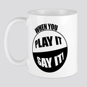 When You Play It - Say It! Mug