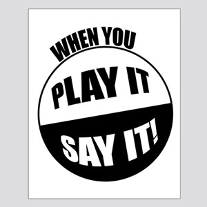 When You Play It - Say It! Small Poster