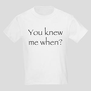 Knew Me When Kids T-Shirt