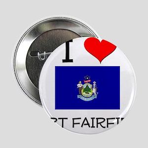 "I Love Fort Fairfield Maine 2.25"" Button"