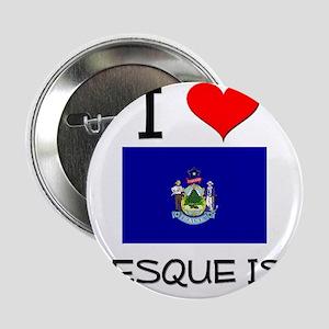 """I Love Presque Isle Maine 2.25"""" Button"""