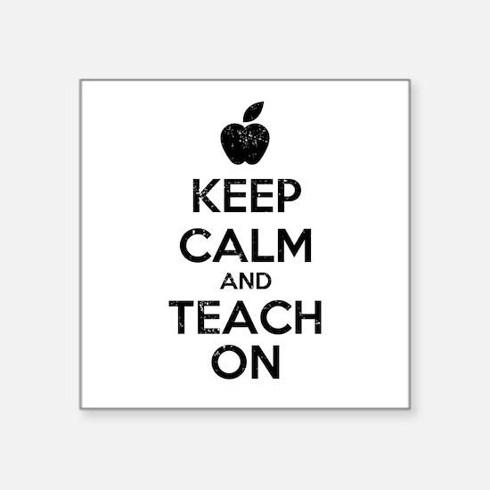 """Keep Calm Teach On Square Sticker 3"""" x 3"""""""