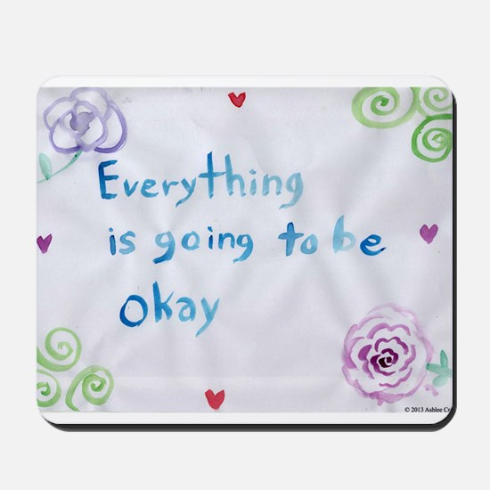 Everything is Going to Be Alright Mousepad