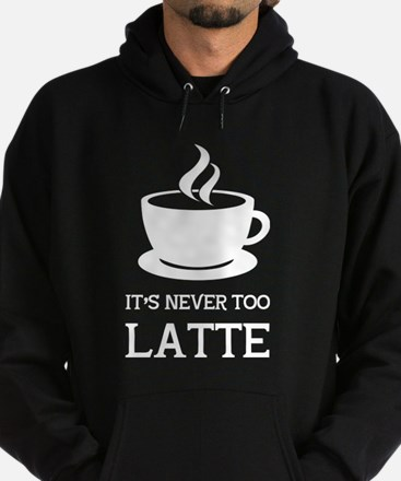 Its never too latte Hoodie