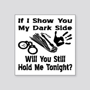 "Show You My Dark Side Square Sticker 3"" x 3"""