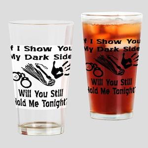 Show You My Dark Side Drinking Glass