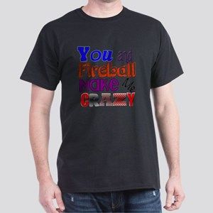 You And Fireball Make Me Crazy Dark T-Shirt