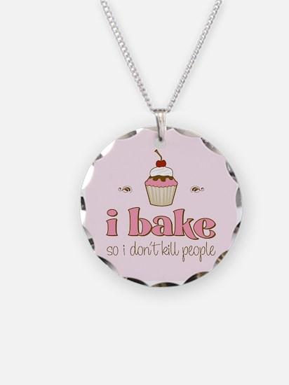 I Bake So I Don't Kill People Necklace