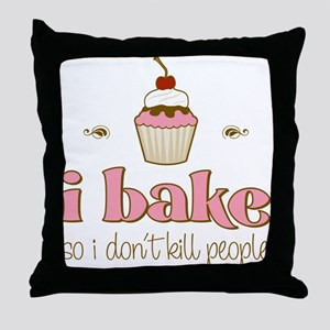 I Bake So I Don't Kill People Throw Pillow