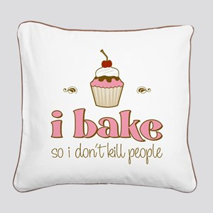 I Bake So I Don't Kill People Square Canvas Pillow