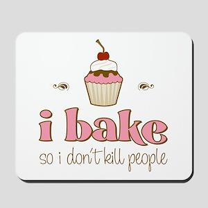I Bake So I Don't Kill People Mousepad