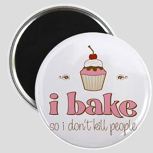 I Bake So I Don't Kill People Magnet