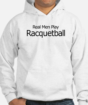 Real Men Play Racquetball Hoodie