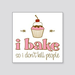 "I Bake So I Don't Kill People Square Sticker 3"" x"