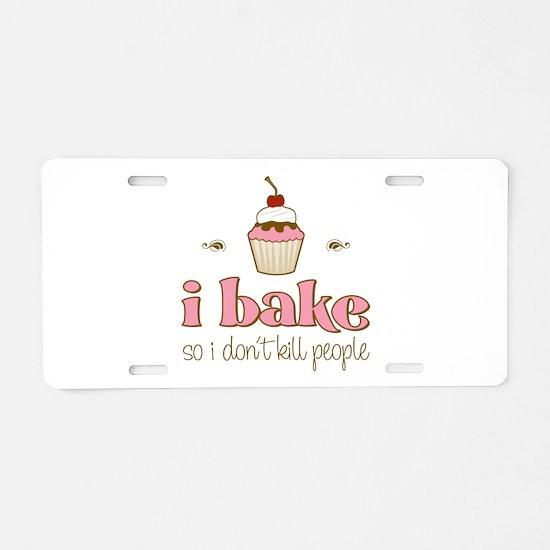 I Bake So I Don't Kill People Aluminum License Pla