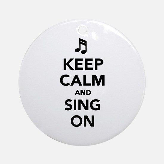 Keep calm and sing on Ornament (Round)