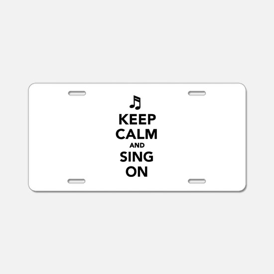 Keep calm and sing on Aluminum License Plate