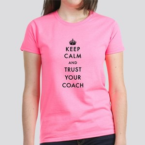 Keep Calm and Trust Your Coac Women's Dark T-Shirt