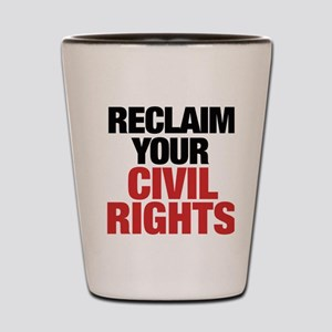 Reclaim your civil rights Shot Glass