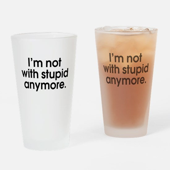I'm not with stupid anymore Drinking Glass