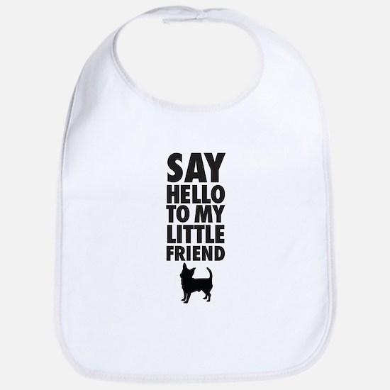 SAY HELLO TO MY LITTLE FRIEND - Chihuahua Bib