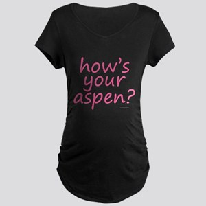 how's your aspen? pink Maternity Dark T-Shirt