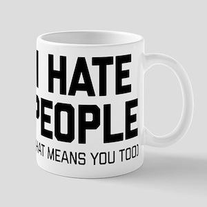 I Hate People That Means You Too 11 oz Ceramic Mug