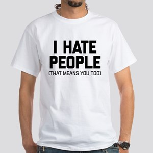 I Hate People That Means You Too White T-Shirt