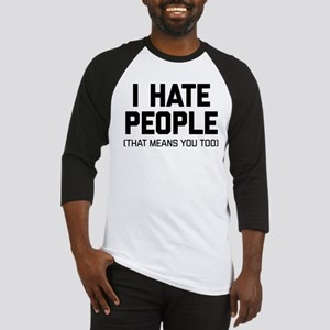 I Hate People That Means You Too Baseball Tee