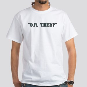 """""""O.R. they?"""" White T-Shirt"""