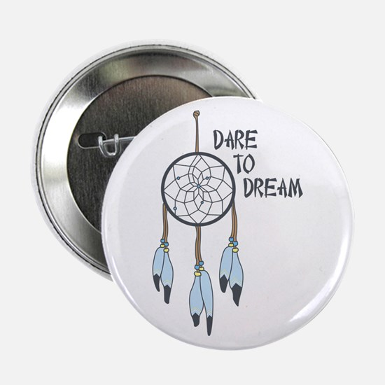 "Dare to Dream 2.25"" Button"