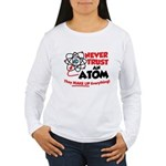 Never Trust An Atom Long Sleeve T-Shirt