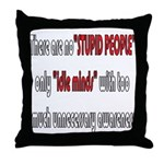 No Stupid People Throw Pillow