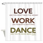 Love like you dont need the money Shower Curtain