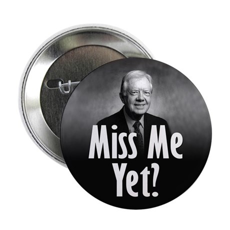 """Jimmy Carter - Miss me yet? 2.25"""" Button (10 pack)"""